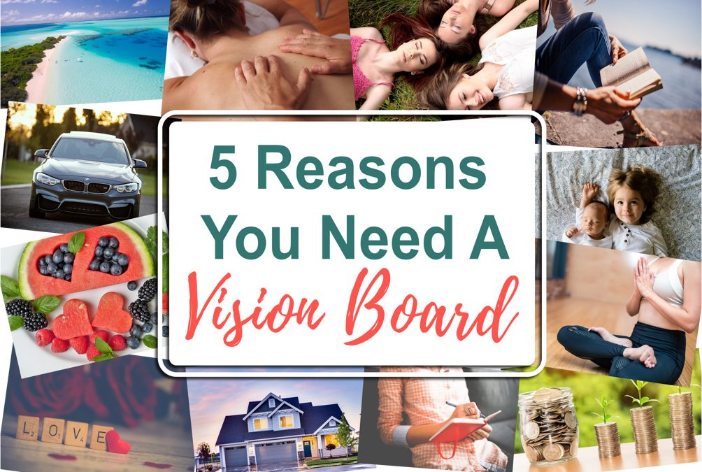 5 Reasons You Need A Vision Board