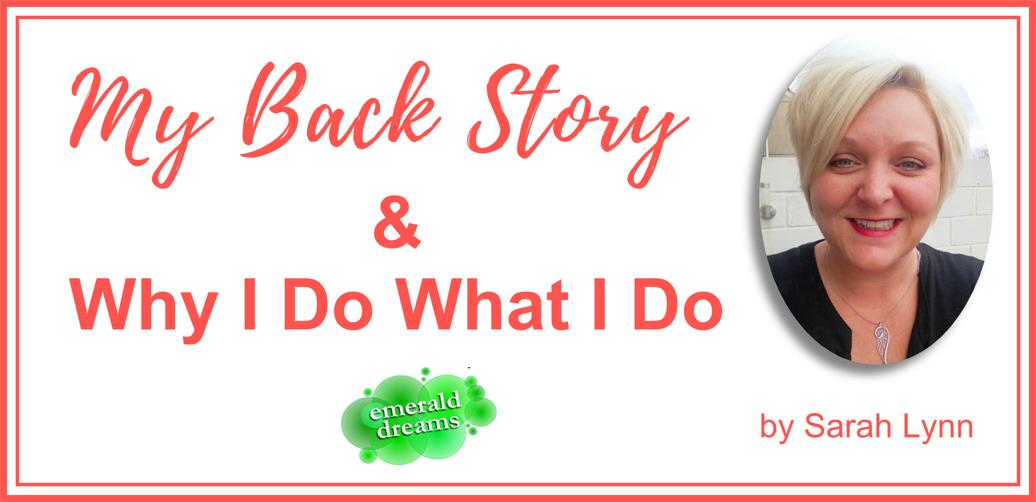 My Back Story & Why I Do What I Do